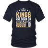 Kings Are Born On August 10 Funny Birthday Gift Shirt