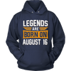Legends Are Born On August 16 - Birthday T-Shirt