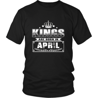 Kings Are Born In April: Birth Month Birthday T-Shirt