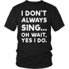 I Don't Always Sing Shirt Funny Singers Tee Shirts