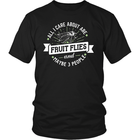 Fruit Fly Shirt - All I Care About Are Fruit Flies!