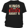 Kings Are Born On August 15 - Birthday TShirt