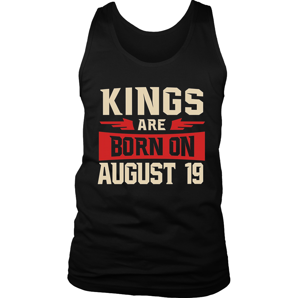 Kings Are Born On August 19 - Birthday TShirt