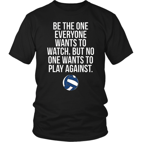 Be the One Everyone Wants to Watch Volleyball T-Shirt