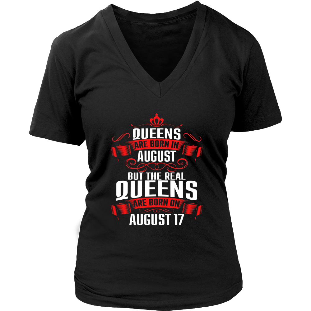 Queens Are Born In August But The Real Queens Are Born On August 17 T-Shirt