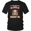 Kings Are Born On August 06 T-shirt Gift