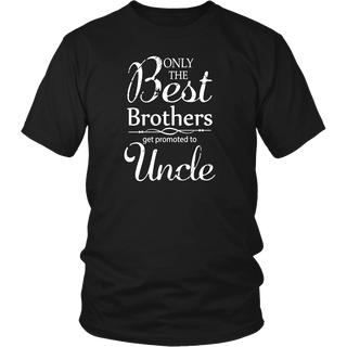 Funny best brother get uncle T-shirt dad grandpa nephew gift