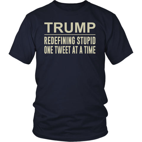 Trump - Redefining Stupid One Tweet At a Time T-shirt