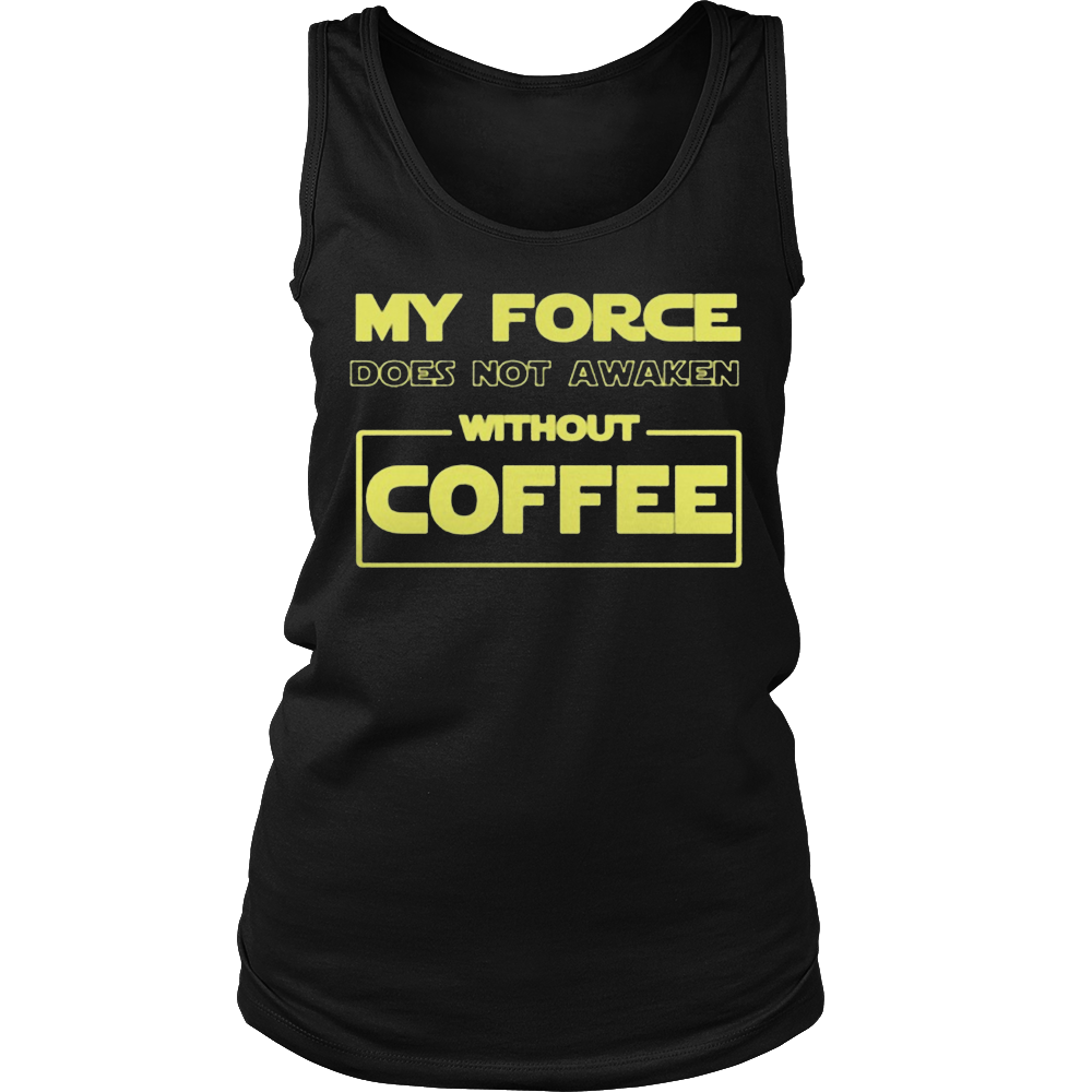 MY FORCE DOES NOT AWAKEN WITHOUT COFFEE T-Shirt