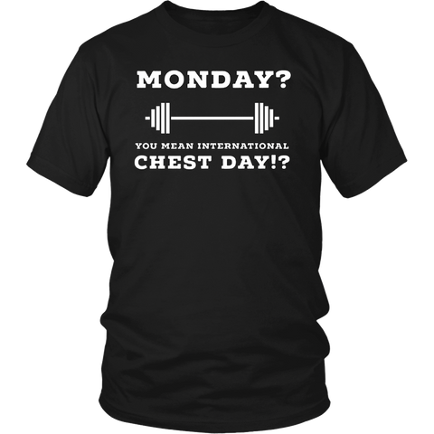 Monday? You Mean International Chest Day - Funny Workout Tee