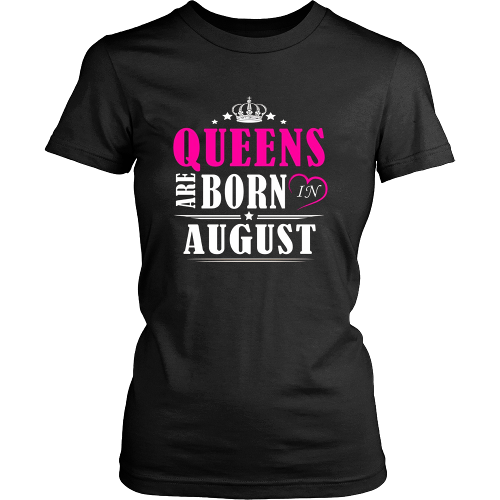 Women's Queens Are Born In August Tshirt Birthday gift shirt