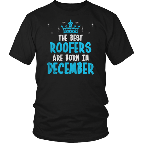 THE BEST ROOFERS ARE BORN IN DECEMBER T-SHIRT