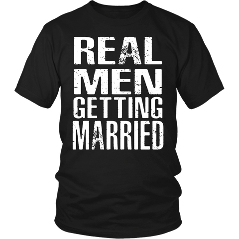 Real Men Getting Married - Mens Bachelor Party Funny T-Shirt