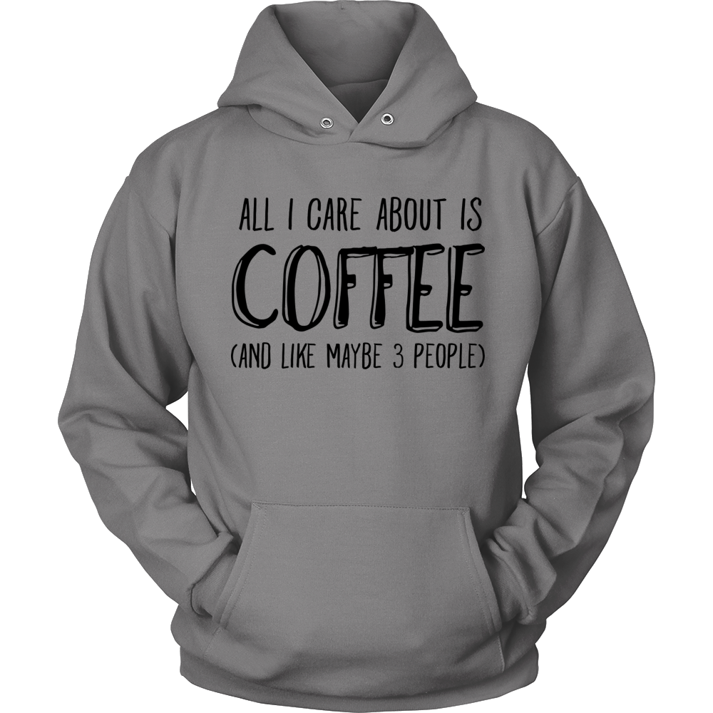 All I Care About Is Coffee...T-Shirt Hoodie