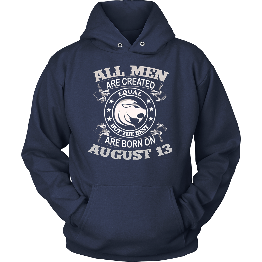 All Men Are Created Equal But The Best Are Born On August 13 T-shirt Hoodie