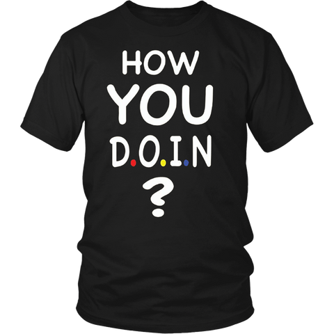 How You D.o.i.n ? Friends Quotes shirt