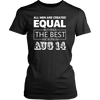 All Men Created Equal But The Best Are Born In AUGUST 14 t-Shirt
