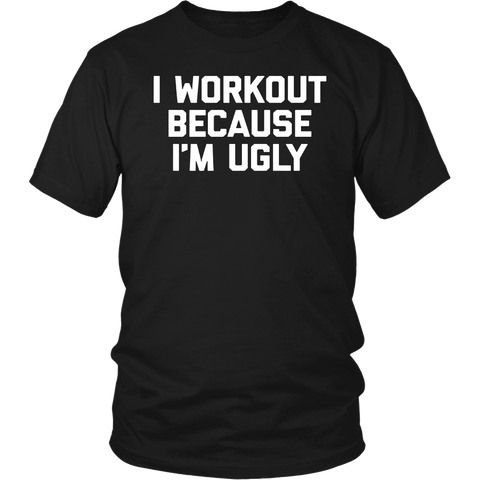 I Workout Because I'm Ugly T-Shirt funny saying gym fitness