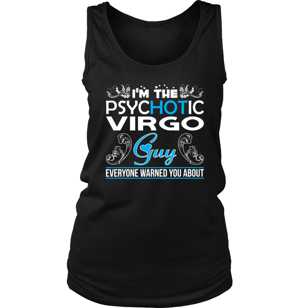 Im Psychotic Virgo Guy Everyone Warned About T-shirt