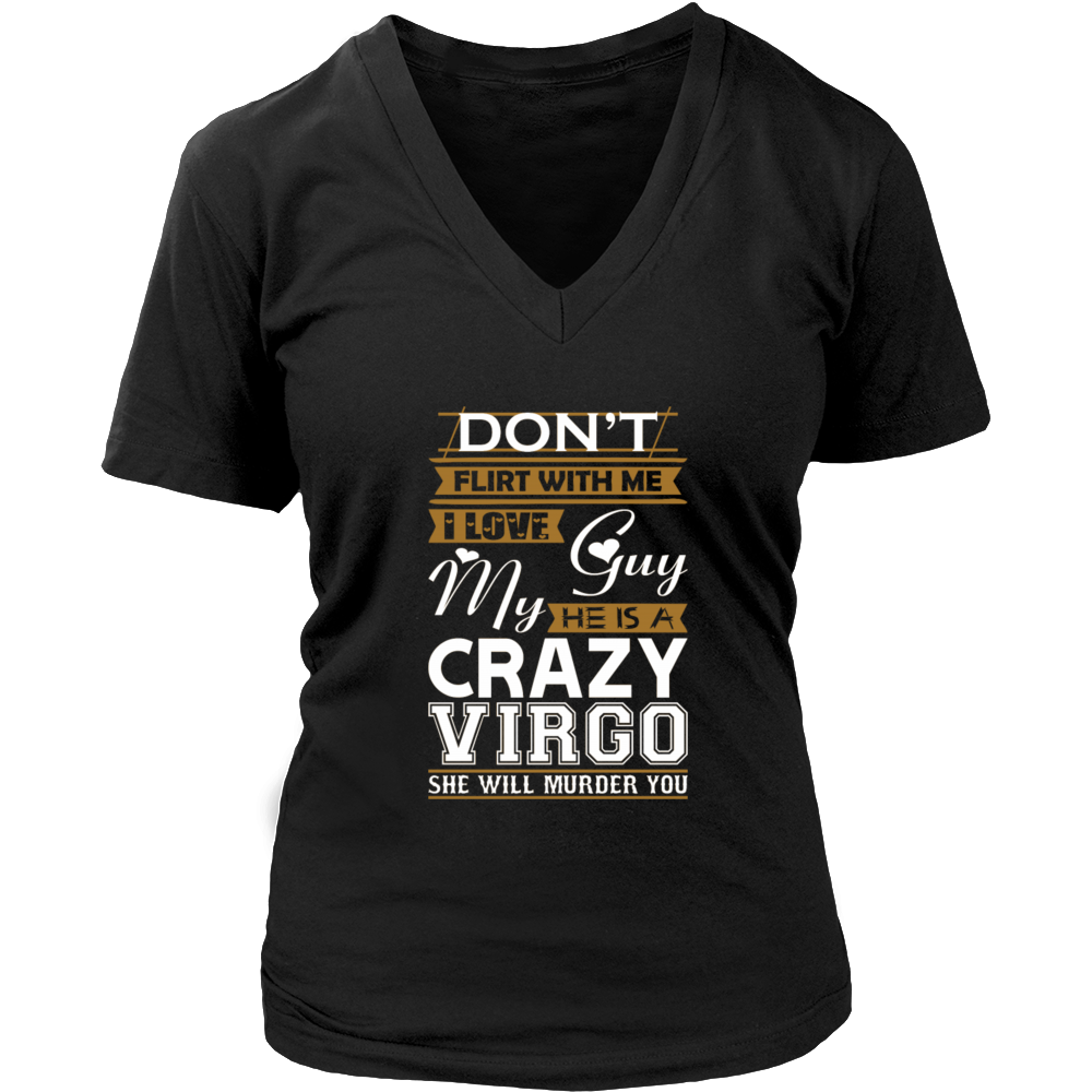 Dont Flirt With Me Love My Guy He Crazy Virgo T-Shirt