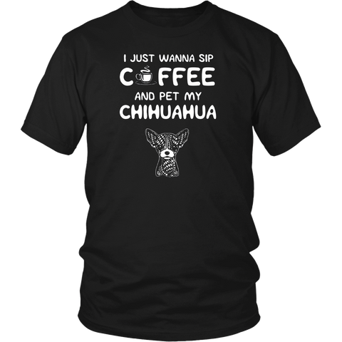 Just Wanna Sip Coffee and Pet My Chihuahua T-Shirt