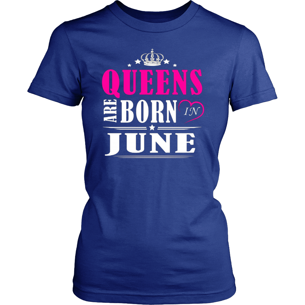 Women's Queens Are Born In June Tshirt Birthday gift shirt