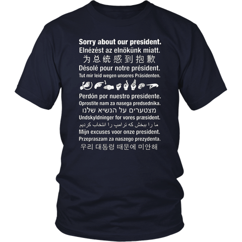 Sorry About Our President T-Shirt Anti Trump Funny 2017