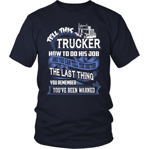 Trucker - Tell this trucker how to do his job T shirt