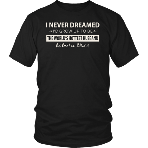 Men's Men's I NEVER DREAMED I'D GROW UP WORLD'S HOTTEST HUSBAND