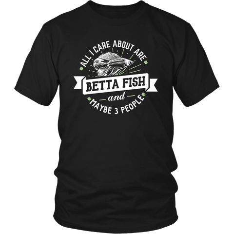 Betta Fish Shirt - All I Care About Are Bettas and Like 3 Pe