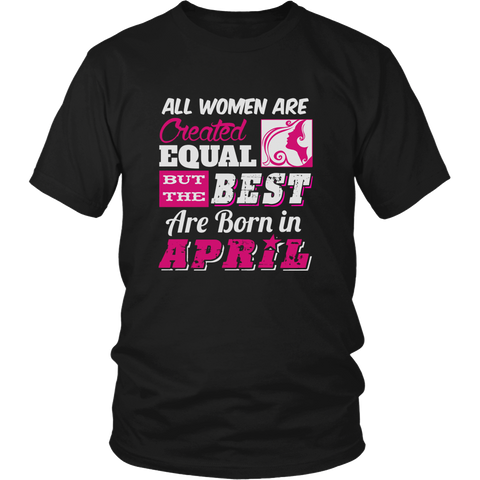 All Men Created Equal The Best Are Born In April T-Shirt
