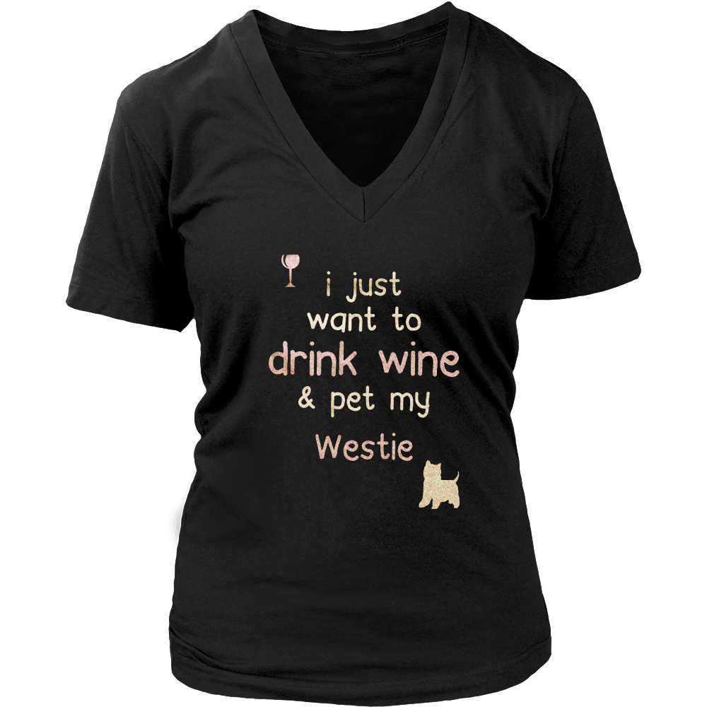i just want to drink wine & pet my Westie t-shirt
