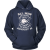 All Men Are Created Equal But The Best Are Born On August 11 T-Shirt Hoodie