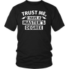 Trust Me, I Have a Master's Degree Funny Master T Shirt