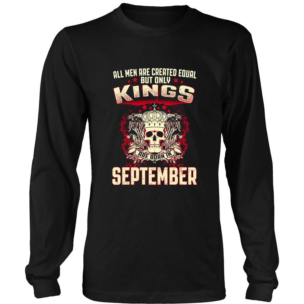 All Men Are Created Equal But Kings Are Born In September