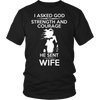 I asked god for strength and courage he sent my wife T-Shirt