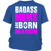 Badass Moms Are Born In March T-shirt - Birthday TShirt
