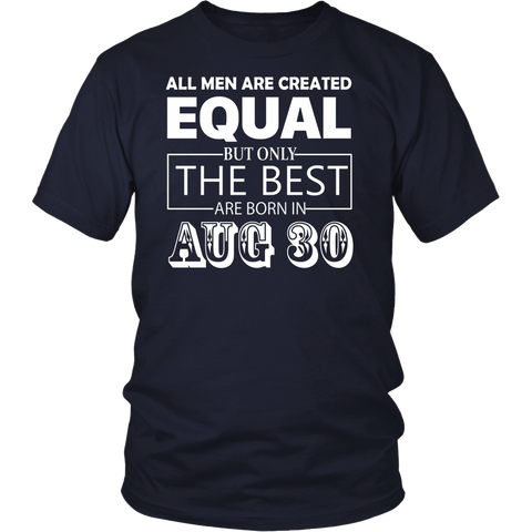 All Men Created Equal But The Best Are Born In AUGUST 30 T-Shirt