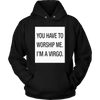 You have to worship me I'm a virgo t-shirt hoodie