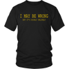 Loo Show Womens Funny T shirt Tee-I May Be Wrong