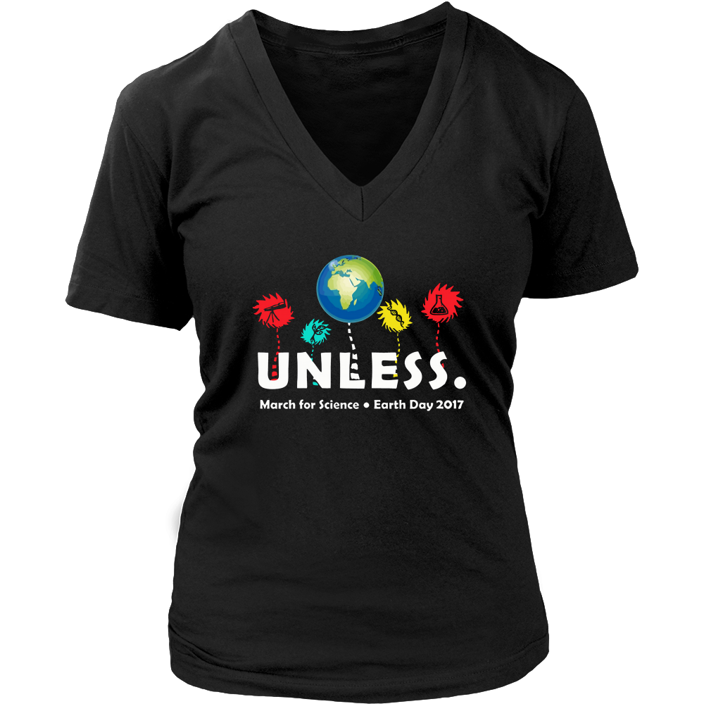 unless march for science earth day 2017 t-shirt