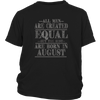 All men are created equal the best are born in august
