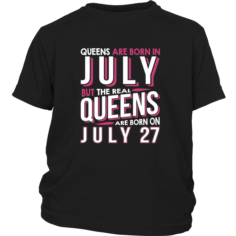 Real Queens Are Born On July 27 T-shirt 27th Birthday Gifts
