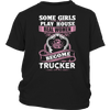 Some Girls Play House Real Women Become Trucker T Shirt