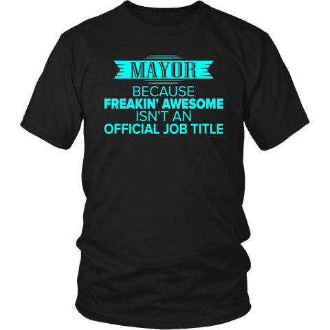 Mayor T-shirt - Freakin' awesome isn't an official job title