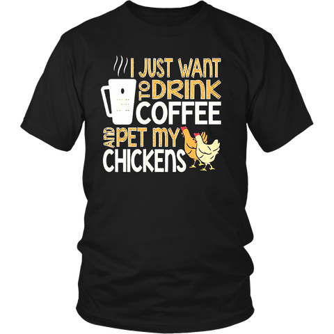 I Just Want To Drink Coffee & Pet My Chicken T-Shirt