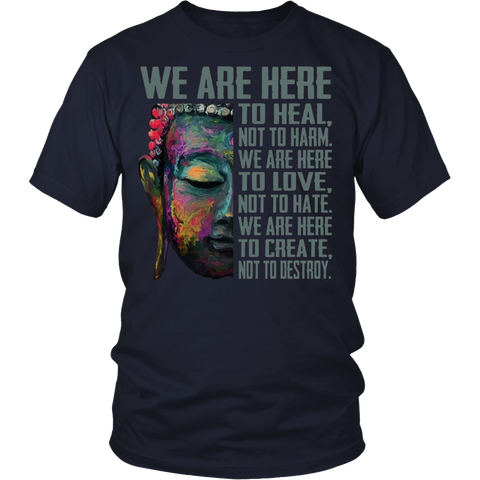 We are here to heal not harm Shirt - Buddhism T-shirt