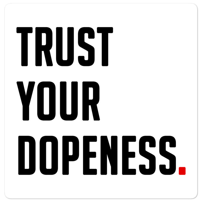 TRUST YOUR DOPENESS  Sticker