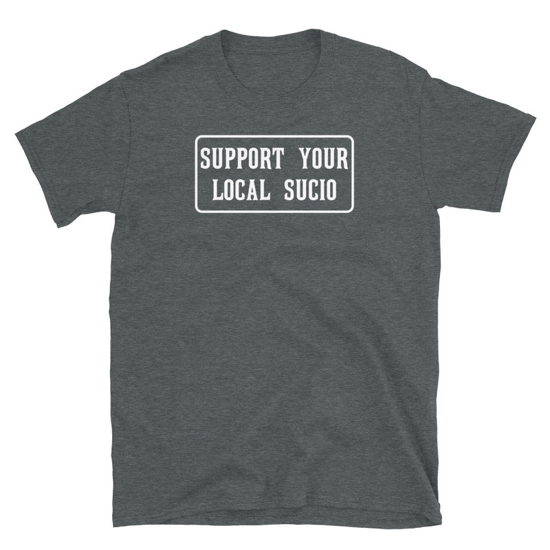 SUPPORT YOUR LOCAL SUCIO T-Shirt