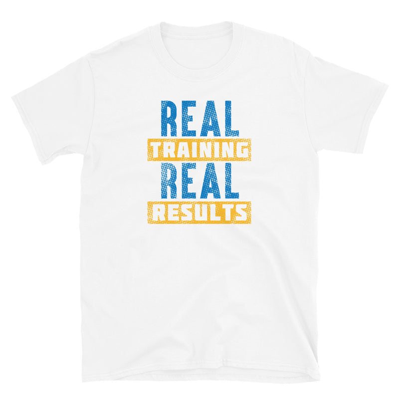 REAL TRAINING REAL RESULTS T-Shirt